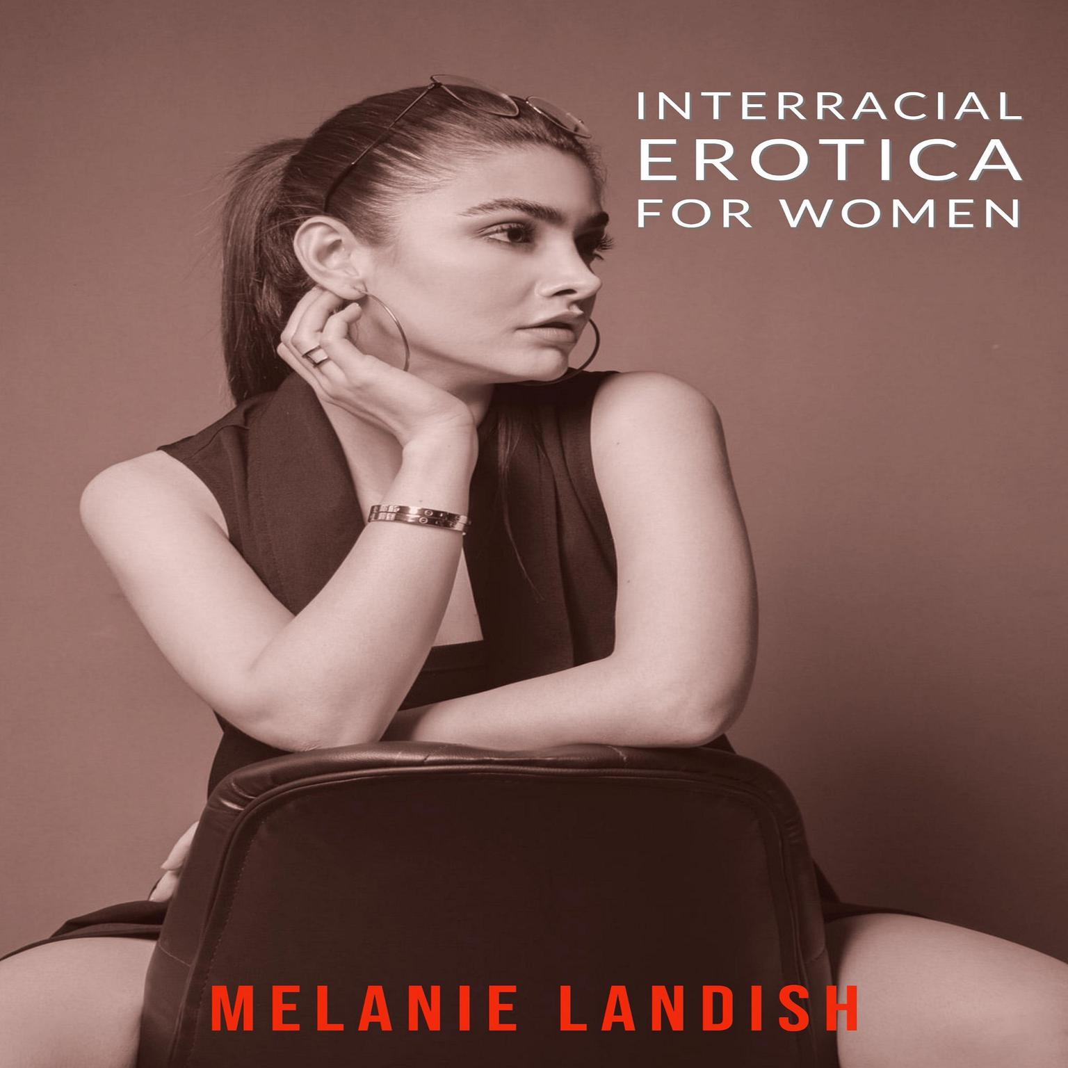 Interracial Erotica For Women: : An Arousing Collection of Sexual Adventures of Hot Women, Cuckold Husbands And Massive Black Men Audiobook, by Melanie Landish