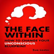 The Face Within - How To Change Your Unconscious Blueprint