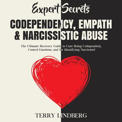 Expert Secrets – Codependency, Empath & Narcissistic Abuse: The Ultimate Recovery Guide to Cure Being Codependent, Control Emotions, and for Identifying Narcissists! Audiobook, by