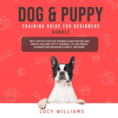 Dog & Puppy Training Guide for Beginners Bundle Audiobook, by Lucy Williams