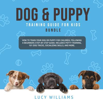 Dog & Puppy Training Guide for Kids Bundle Audiobook, by Lucy Williams