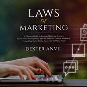 Laws of Marketing; A Ultimate Guide to Internet Marketing Strategy, Learn About Strategies and Tips for Effective Content Marketing, Compelling Social Media, Successful SEO and More! Audiobook, by Dexter Anvil