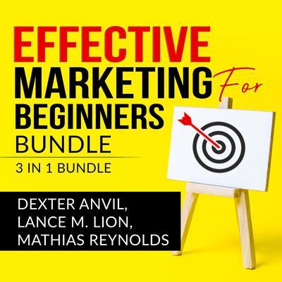 Effective Marketing for Beginners Bundle: : 3 in 1, Laws of Marketing, Marketing Plan, and Marketing Made Easy Audiobook, by Dexter Anvil