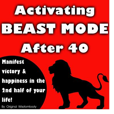 Activating Beast Mode After 40: Manifest Victory and Happiness in the 2nd Half of Your Life Audiobook, by