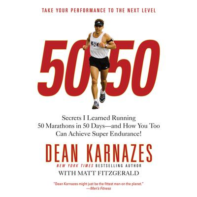 50/50: Secrets I Learned Running 50 Marathons in 50 Days -- and How You Too Can Achieve Super Endurance! Audiobook, by Dean Karnazes