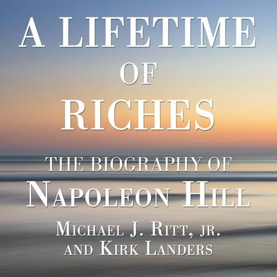 A Lifetime of Riches: The Biography of Napoleon Hill Audiobook, by