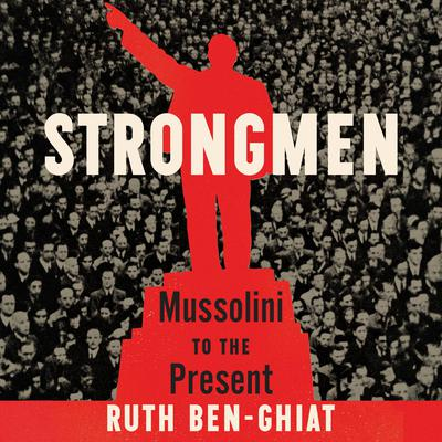 Strongmen: Mussolini to the Present Audiobook, by