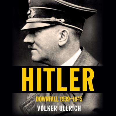 Hitler: Downfall: 1939-1945 Audiobook, by