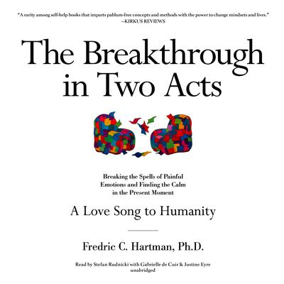 The Breakthrough in Two Acts: Breaking the Spells of Painful Emotions and Finding the Calm in the Present Moment (Revised Edition July 9, 2020) Audiobook, by Fredric C. Hartman