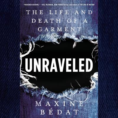 Unraveled: The Life and Death of a Garment Audiobook, by Maxine Bedat