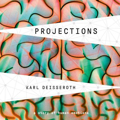 Projections: A Story of Human Emotions Audiobook, by Karl Deisseroth
