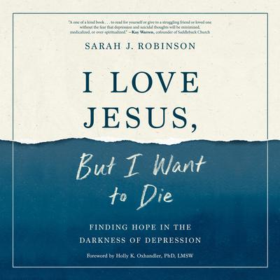I Love Jesus, But I Want to Die: Finding Hope in the Darkness of Depression Audiobook, by