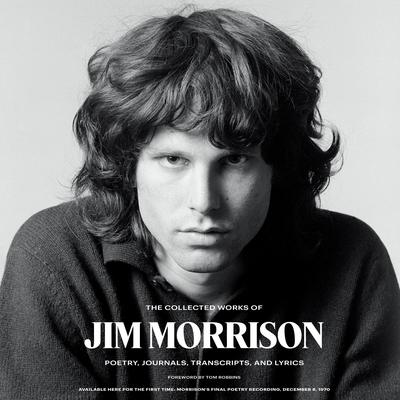 The Collected Works of Jim Morrison: Poetry, Journals, Transcripts, and Lyrics Audiobook, by Jim Morrison