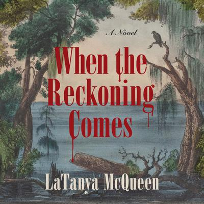 When the Reckoning Comes: A Novel Audiobook, by LaTanya McQueen