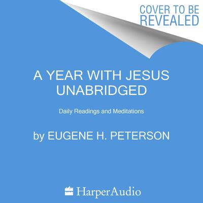 A Year with Jesus: Daily Readings and Meditations Audiobook, by Eugene H. Peterson