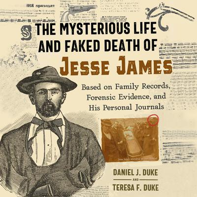 The Mysterious Life and Faked Death of Jesse James: Based on Family Records, Forensic Evidence, and His Personal Journals Audiobook, by Daniel J. Duke