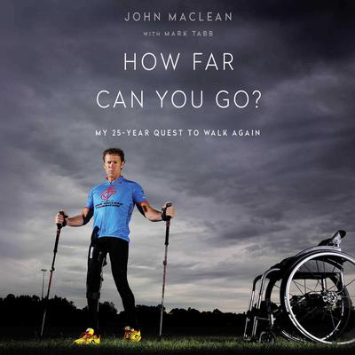 How Far Can You Go: My 25-year quest to walk again Audiobook, by Mark Tabb