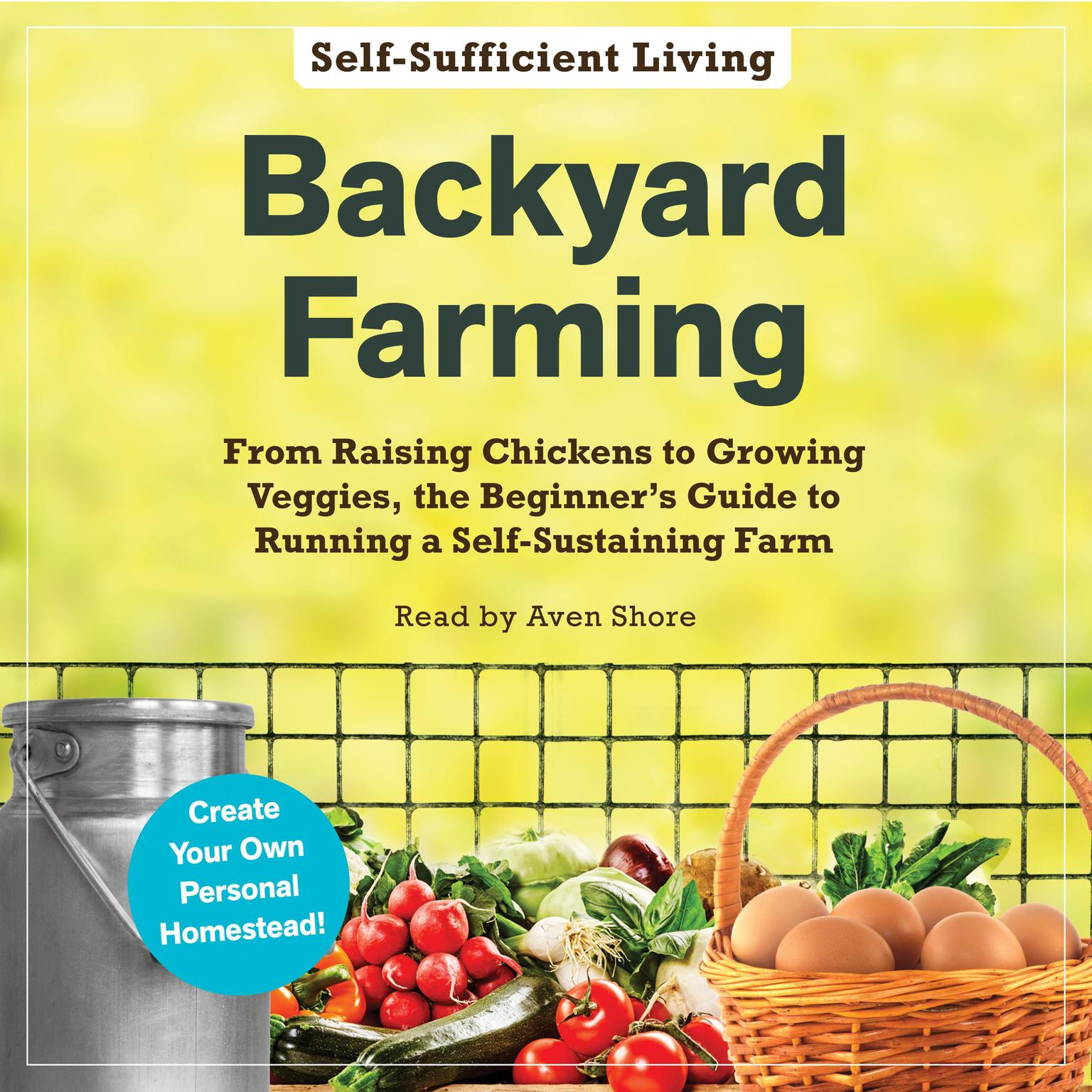 Backyard Farming: From Raising Chickens to Growing Veggies, the Beginners Guide to Running a Self-Sustaining Farm Audiobook, by Adams Media