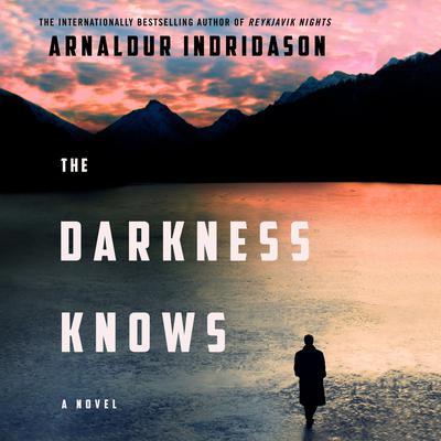The Darkness Knows: A Novel Audiobook, by Arnaldur Indridason