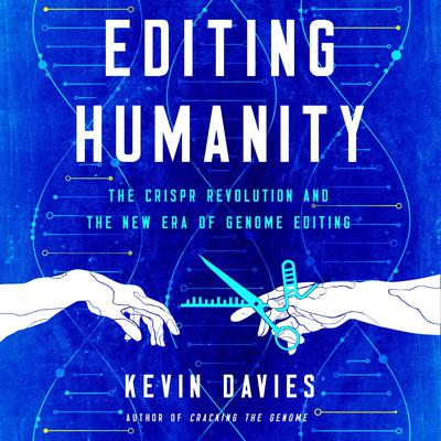 Editing Humanity: The CRISPR Revolution and the New Era of Genome Editing  Audiobook, by