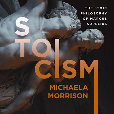 STOICISM:: The Stoic Philosophy of Marcus Aurelius  Audiobook, by Michaela Morrison