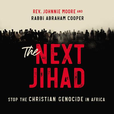 The Next Jihad: Stop the Christian Genocide in Africa Audiobook, by Johnnie Moore