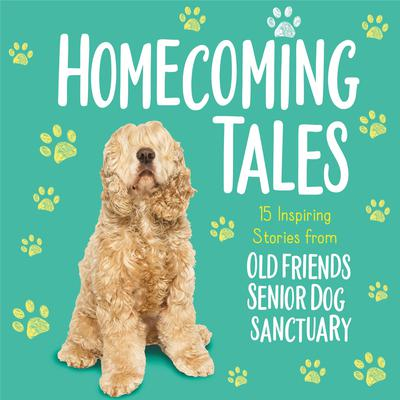 Homecoming Tales: 15 Inspiring Stories from Old Friends Senior Dog Sanctuary Audiobook, by Old Friends Senior Dog Sanctuary