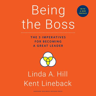 Being the Boss: The 3 Imperatives for Becoming a Great Leader Audiobook, by Linda A. Hill