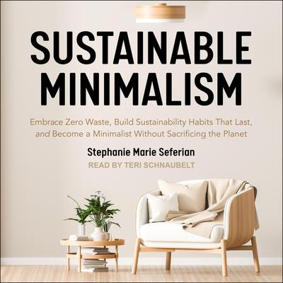 Sustainable Minimalism: Embrace Zero Waste, Build Sustainability Habits That Last, and Become a Minimalist without Sacrificing the Planet Audiobook, by Stephanie Marie Seferian