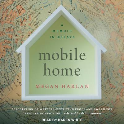 Mobile Home: A Memoir in Essays Audiobook, by Megan Harlan