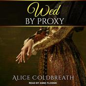 Wed By Proxy Audiobook, by Alice Coldbreath