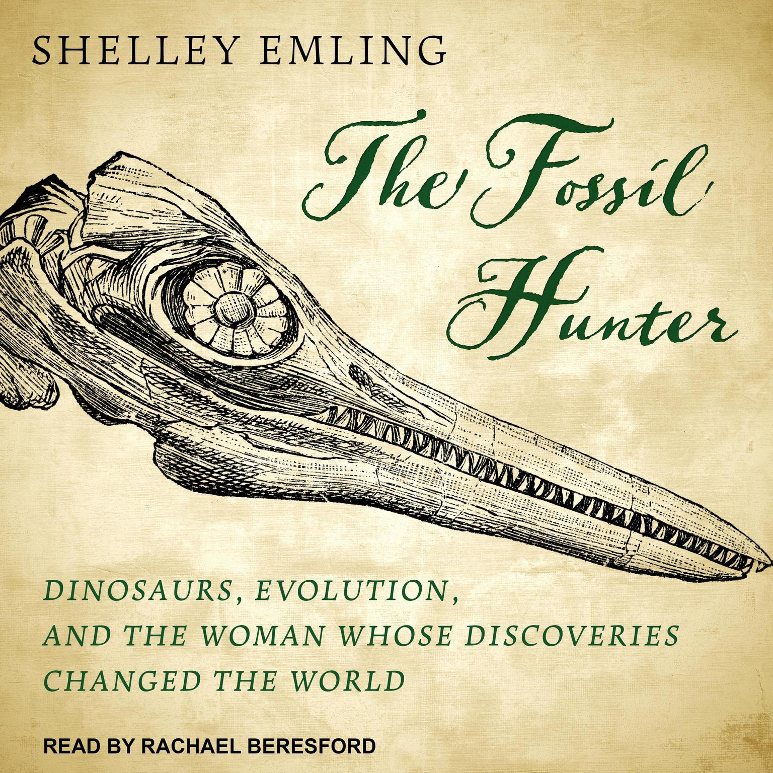 The Fossil Hunter: Dinosaurs, Evolution, and the Woman Whose Discoveries Changed the World Audiobook, by Shelley Emling