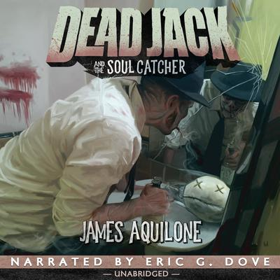 Dead Jack and the Soul Catcher Audiobook, by James Aquilone