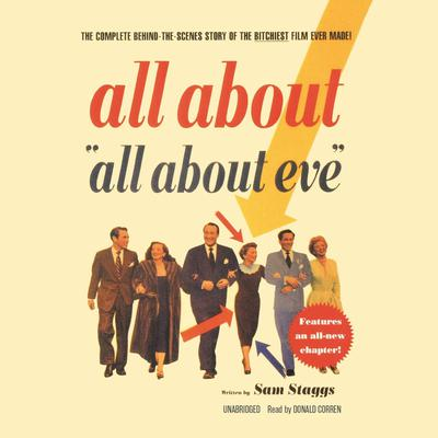 """All About """"All About Eve"""": The Complete Behind-the-Scenes Story of the Bitchiest Film Ever Made Audiobook, by"""