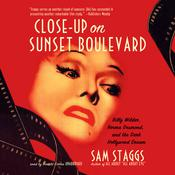 Close-Up on Sunset Boulevard: Billy Wilder, Norma Desmond, and the Dark Hollywood Dream Audiobook, by Sam Staggs