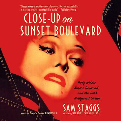 Close-Up on Sunset Boulevard: Billy Wilder, Norma Desmond, and the Dark Hollywood Dream Audiobook, by