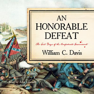 An Honorable Defeat: The Last Days of the Confederate Government Audiobook, by William C. Davis