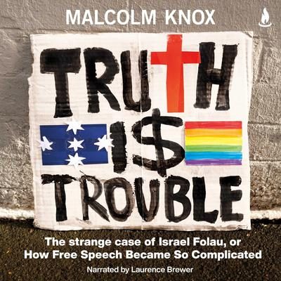 Truth Is Trouble: The strange case of Israel Folau, or How Free Speech Became So Complicated Audiobook, by Malcolm Knox