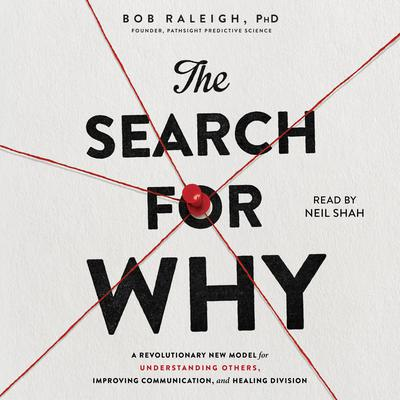 The Search for Why: A Revolutionary New Model for Understanding Others, Improving Communication, and Healing Division Audiobook, by Bob Raleigh