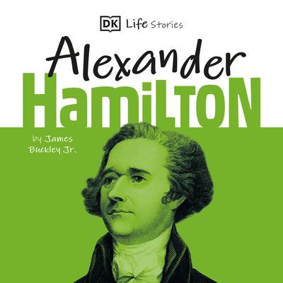 DK Life Stories: Alexander Hamilton Audiobook, by James Buckley