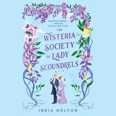 The Wisteria Society of Lady Scoundrels Audiobook, by India Holton