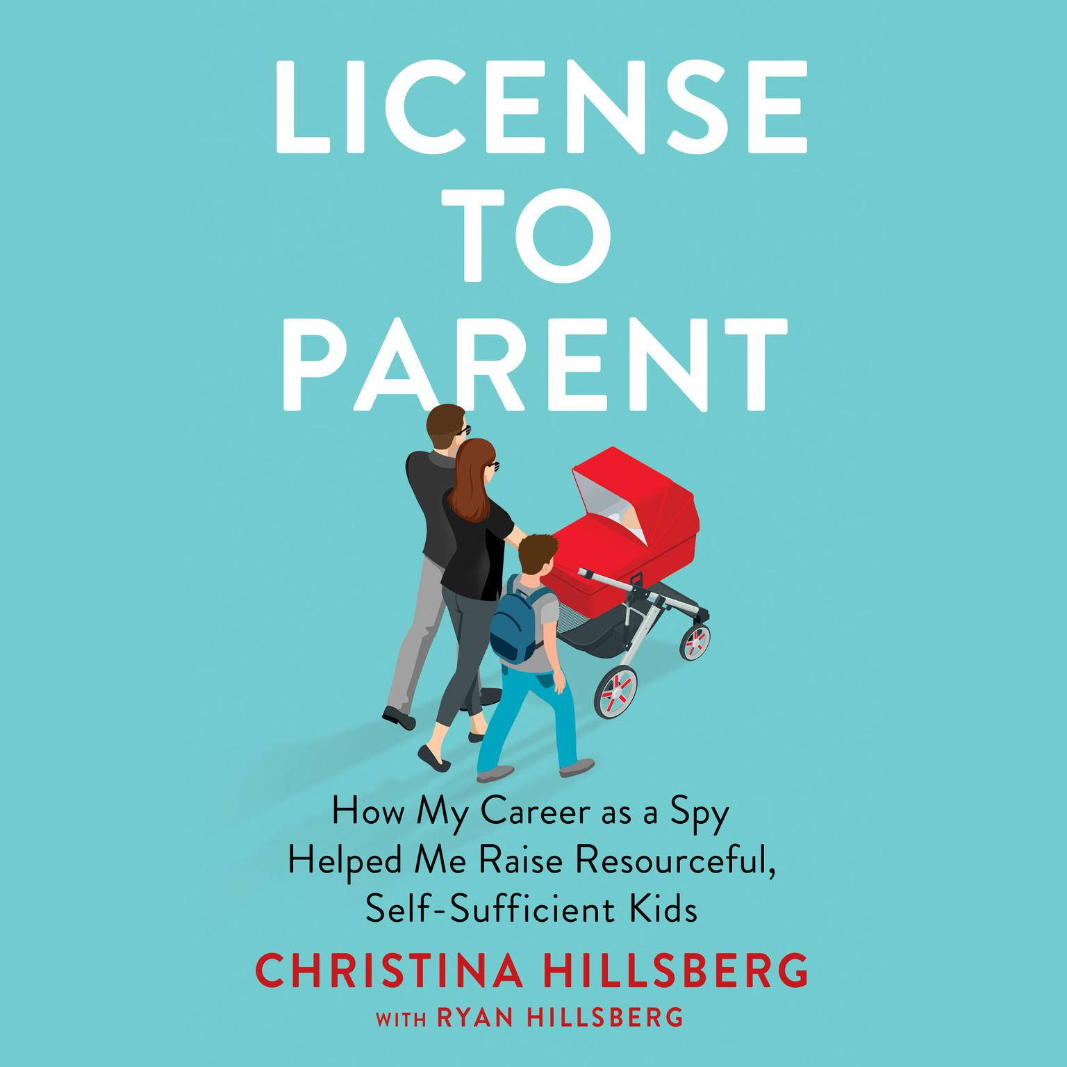 License to Parent: How My Career As a Spy Helped Me Raise Resourceful, Self-Sufficient Kids Audiobook, by Christina Hillsberg