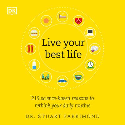 Live Your Best Life: 219 Science-based Reasons to Rethink Your Daily Routine Audiobook, by