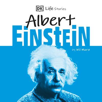 DK Life Stories: Albert Einstein Audiobook, by Wil Mara