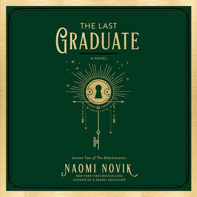 The Last Graduate: A Novel Audiobook, by Naomi Novik