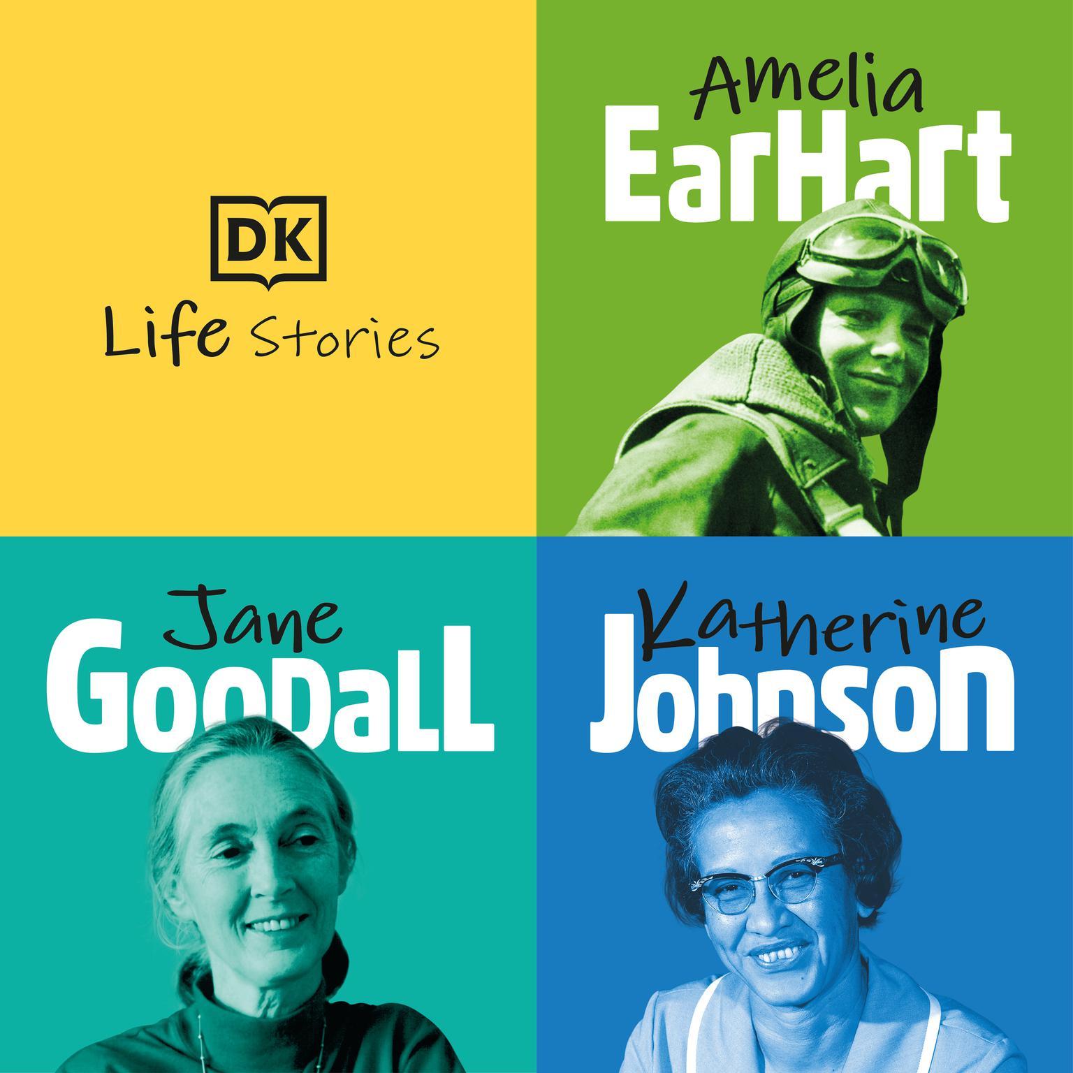DK Life Stories: Amelia Earhart; Jane Goodall; Katherine Johnson: Amelia Earhart; Jane Goodall; Katherine Johnson Audiobook, by DK  Books