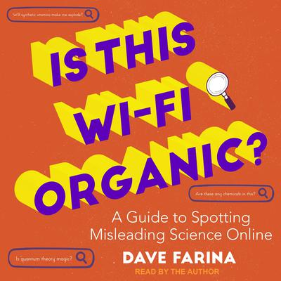 Is This Wi-Fi Organic?: A Guide to Spotting Misleading Science Online Audiobook, by