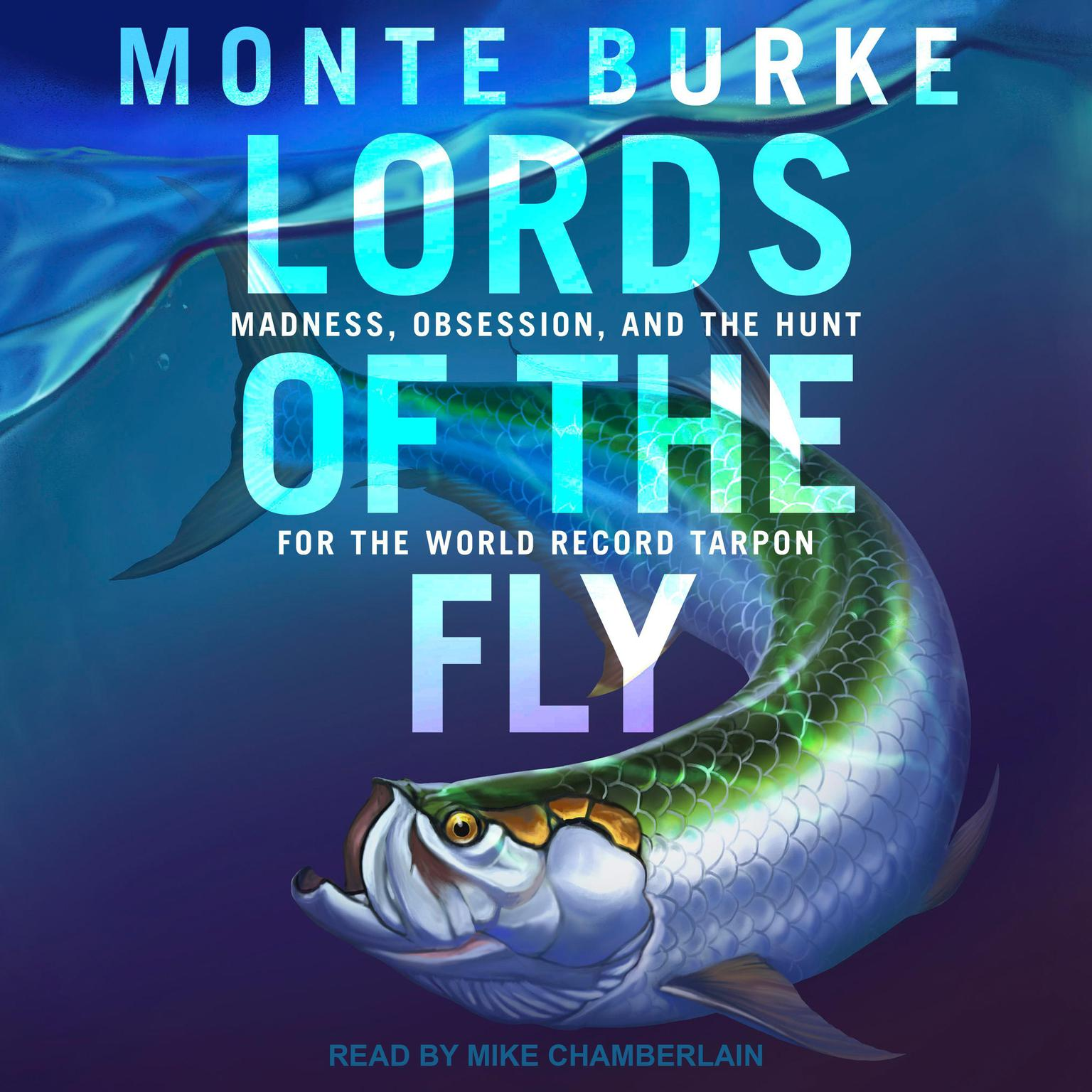 Lords of the Fly: Madness, Obsession, and the Hunt for the World Record Tarpon Audiobook, by Monte Burke
