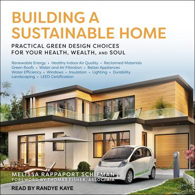 Building a Sustainable Home: Practical Green Design Choices for Your Health, Wealth and Soul Audiobook, by Melissa Rappaport Schifman