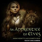An Apprentice to Elves Audiobook, by Elizabeth Bear